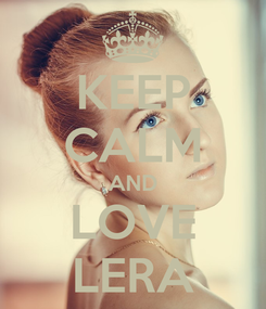 Poster: KEEP CALM AND LOVE LERA