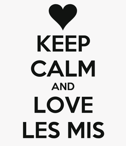 Poster: KEEP CALM AND LOVE LES MIS