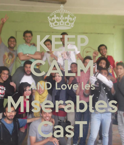 Poster: KEEP CALM AND Love les Miserables CasT