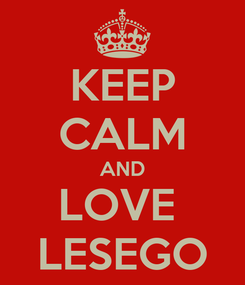 Poster: KEEP CALM AND LOVE  LESEGO