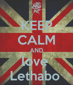 Poster: KEEP CALM AND love  Lethabo