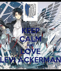 Poster: KEEP CALM AND LOVE LEVI ACKERMAN
