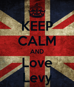 Poster: KEEP CALM AND Love Levy
