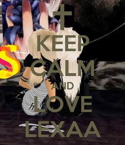 Poster: KEEP CALM AND LOVE LEXAA
