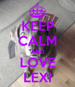 Poster: KEEP CALM AND LOVE LEXI