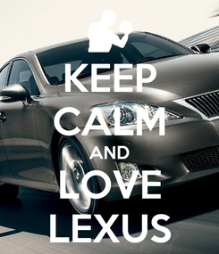 Poster: KEEP CALM AND LOVE LEXUS