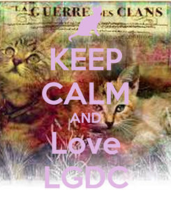 Poster: KEEP CALM AND Love LGDC