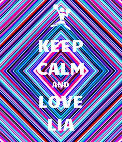 Poster: KEEP CALM AND LOVE LIA