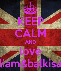 Poster: KEEP CALM AND love liam&balkisa
