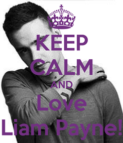 Poster: KEEP CALM AND Love Liam Payne!