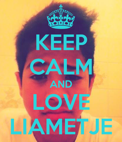Poster: KEEP CALM AND LOVE LIAMETJE