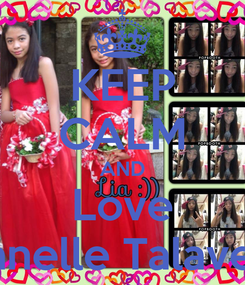 Poster: KEEP CALM AND Love Lianelle Talavera