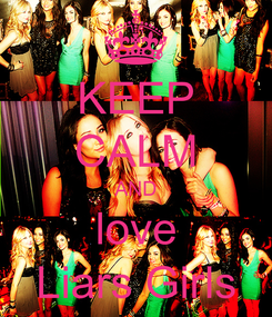 Poster: KEEP CALM AND love Liars Girls