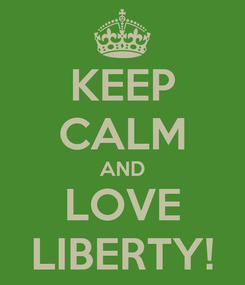 Poster: KEEP CALM AND LOVE LIBERTY!