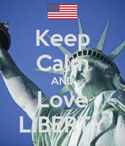 Poster: Keep Calm AND Love LIBERTY