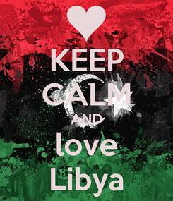 Poster: KEEP CALM AND love Libya