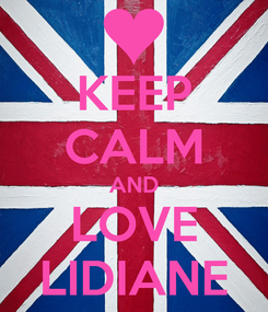 Poster: KEEP CALM AND LOVE LIDIANE