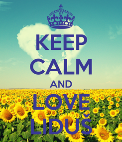 Poster: KEEP CALM AND LOVE LIDUŠ