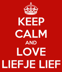 Poster: KEEP CALM AND LOVE LIEFJE LIEF