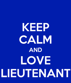 Poster: KEEP CALM AND LOVE LIEUTENANT