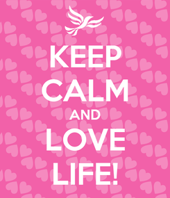 Poster: KEEP CALM AND LOVE LIFE!