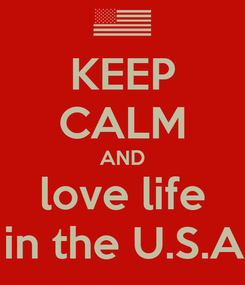 Poster: KEEP CALM AND love life  in the U.S.A.