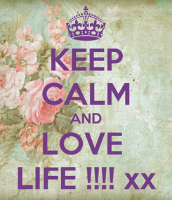 Poster: KEEP CALM AND LOVE  LIFE !!!! xx