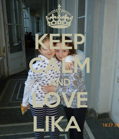 Poster: KEEP CALM AND LOVE LIKA