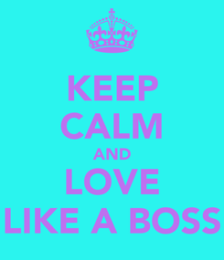 Poster: KEEP CALM AND LOVE LIKE A BOSS