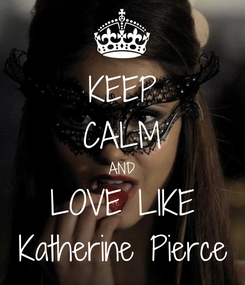 Poster: KEEP CALM AND LOVE LIKE Katherine Pierce