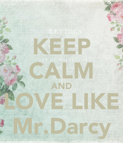 Poster: KEEP CALM AND LOVE LIKE Mr.Darcy