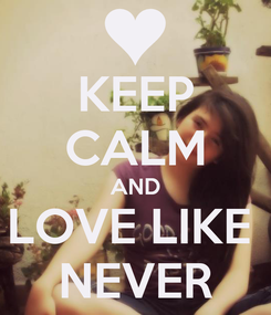 Poster: KEEP CALM AND LOVE LIKE  NEVER