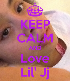 Poster: KEEP CALM AND Love Lil' Jj