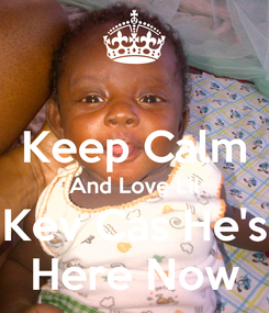 Poster:  Keep Calm And Love Lil Kev Cas He's Here Now