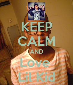 Poster: KEEP CALM AND Love  Lil Kid