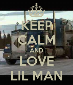 Poster: KEEP CALM AND LOVE LIL MAN