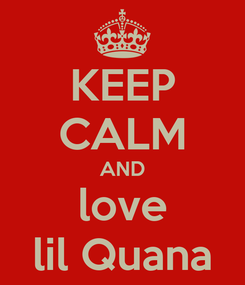 Poster: KEEP CALM AND love lil Quana