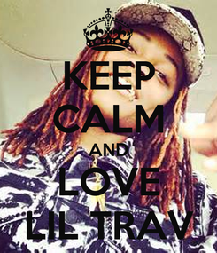 Poster: KEEP CALM AND LOVE LIL TRAV
