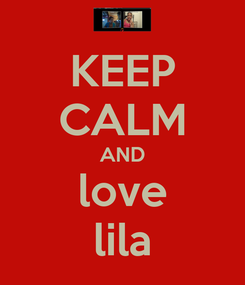 Poster: KEEP CALM AND love lila