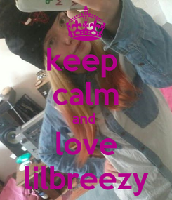 Poster: keep  calm and  love lilbreezy