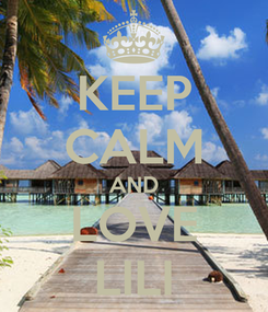 Poster: KEEP CALM AND LOVE LILI
