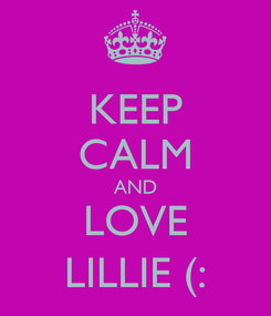 Poster: KEEP CALM AND LOVE LILLIE (: