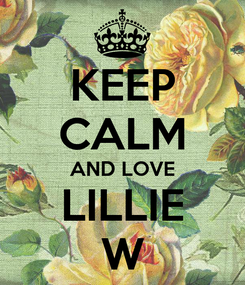 Poster: KEEP CALM AND LOVE LILLIE W