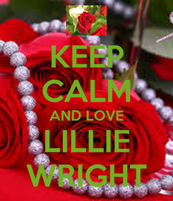 Poster: KEEP CALM AND LOVE LILLIE WRIGHT