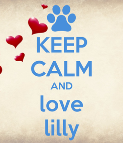 Poster: KEEP CALM AND love lilly
