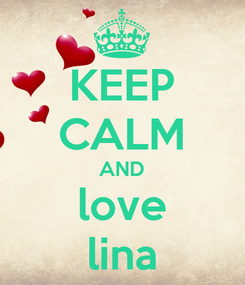 Poster: KEEP CALM AND love lina