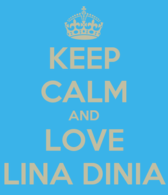 Poster: KEEP CALM AND LOVE LINA DINIA