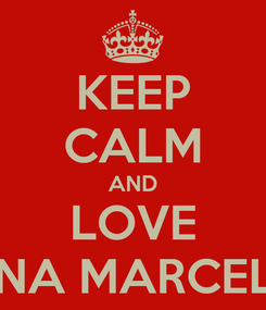 Poster: KEEP CALM AND LOVE LINA MARCELA