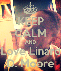 Poster: KEEP CALM AND Love Linard D. Moore