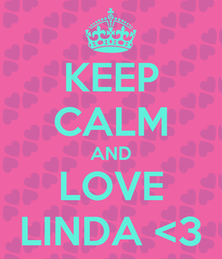 Poster: KEEP CALM AND LOVE LINDA <3